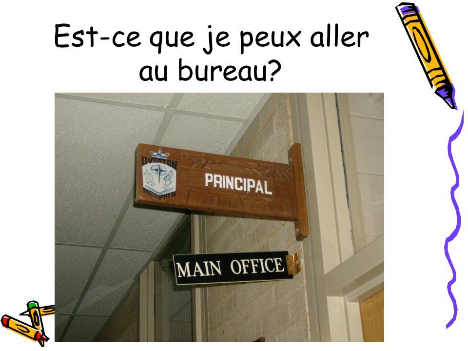 Est-ce que je peux aller au bureau?