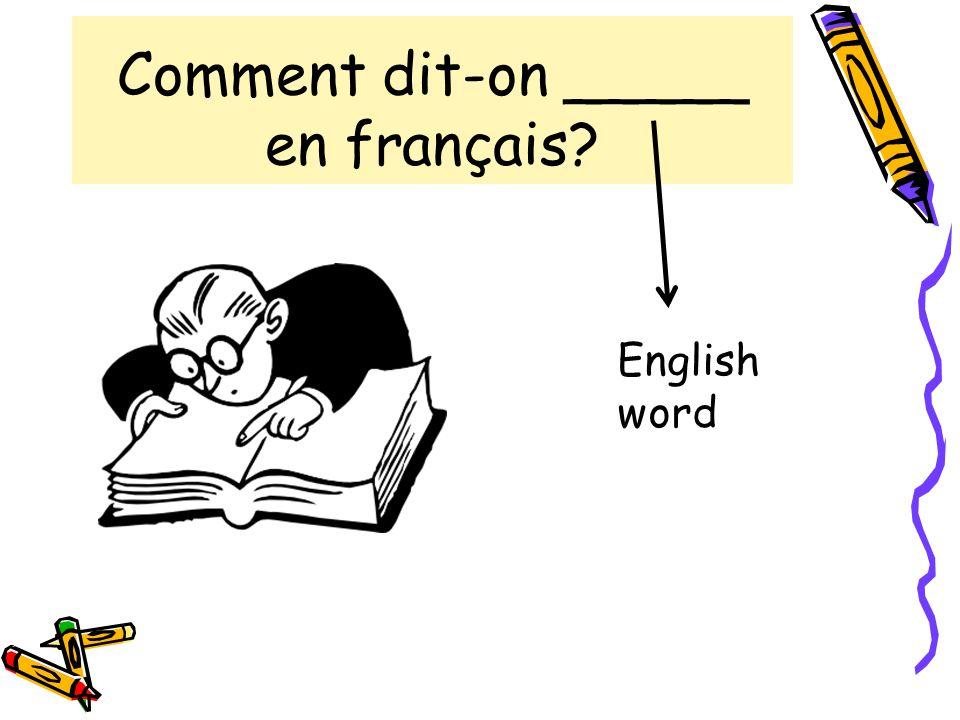 Comment dit-on _____ en français? English word