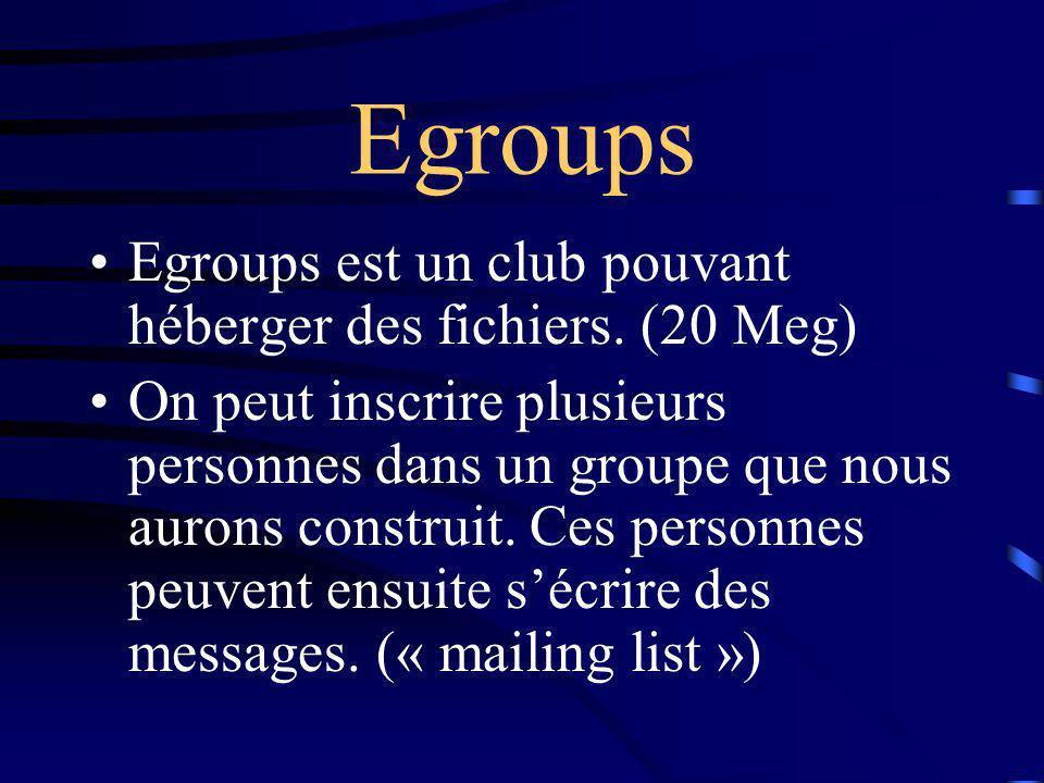 Egroups Egroups est un club pouvant héberger des fichiers.