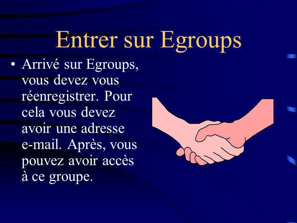 Entrer sur Egroups Arrivé sur Egroups, vous devez vous réenregistrer.