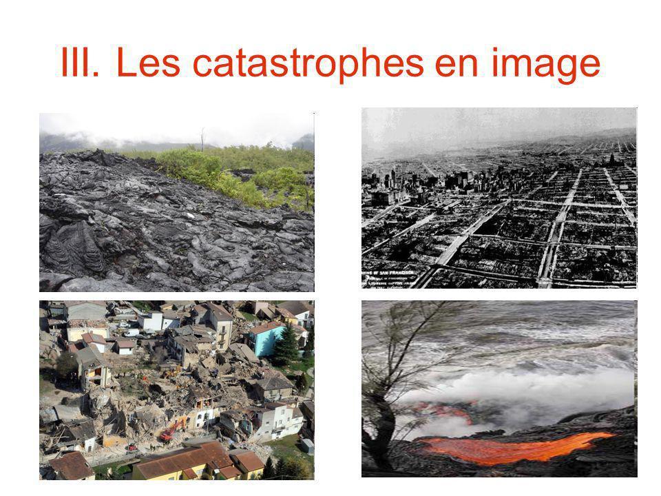 III. Les catastrophes en image