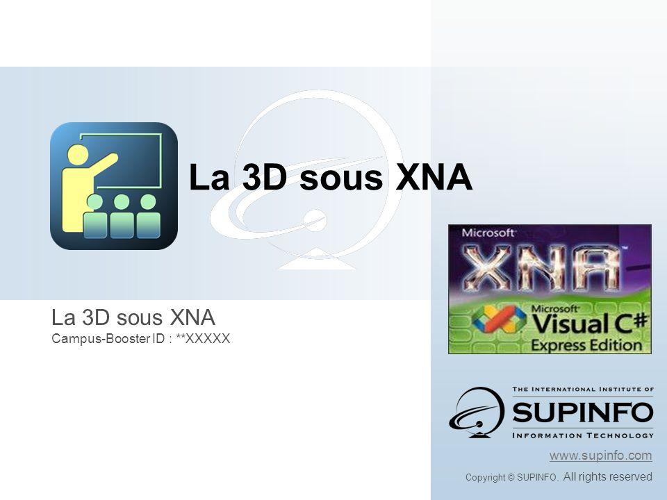 La 3D sous XNA Campus-Booster ID : **XXXXX www.supinfo.com Copyright © SUPINFO.