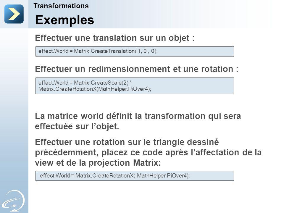 Effectuer une translation sur un objet : Effectuer un redimensionnement et une rotation : La matrice world définit la transformation qui sera effectuée sur l'objet.