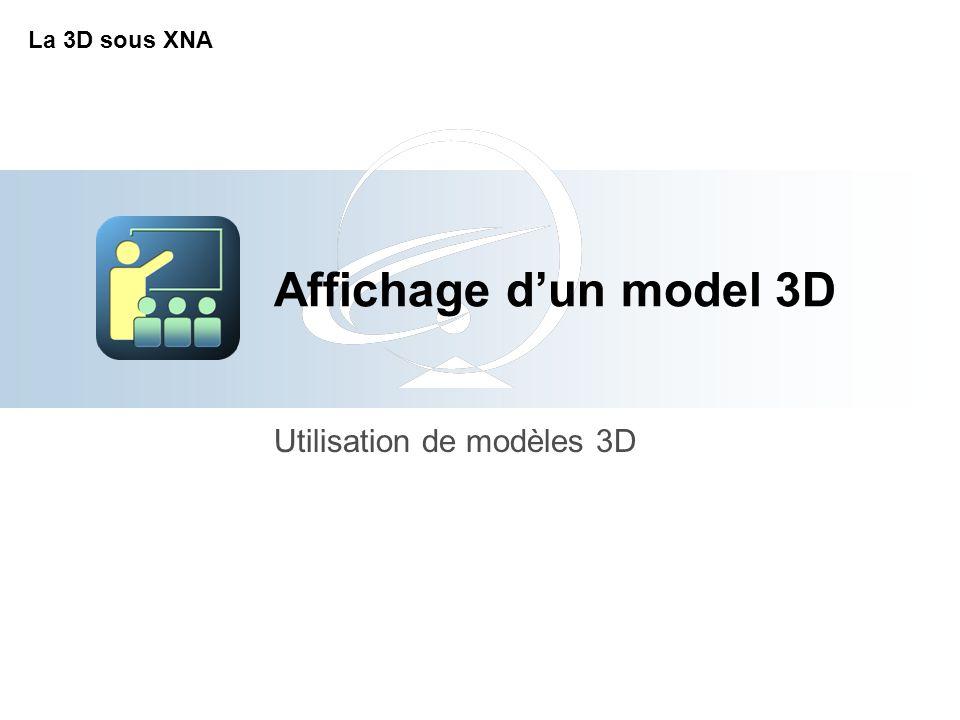Affichage d'un model 3D Utilisation de modèles 3D La 3D sous XNA