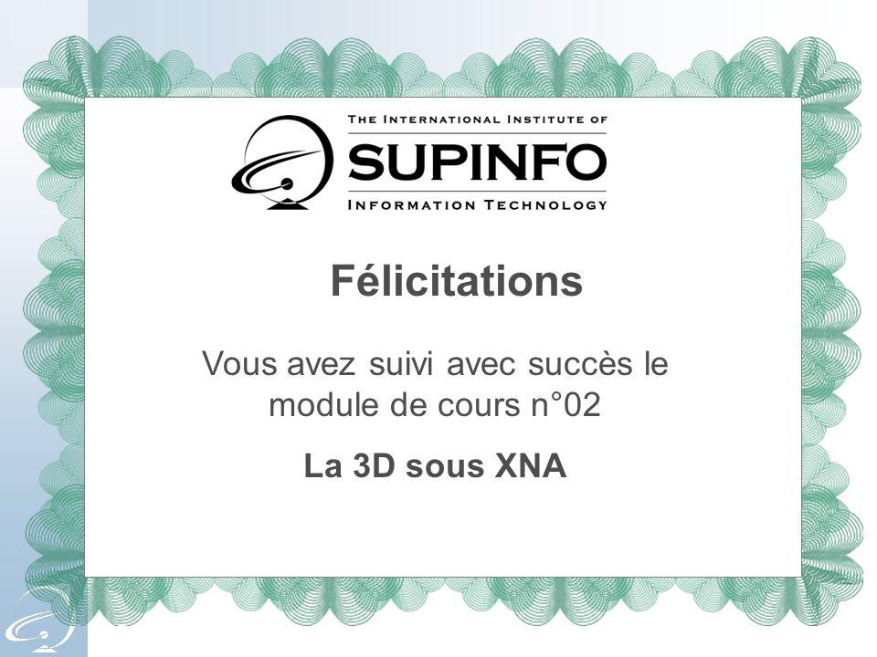 Félicitations Vous avez suivi avec succès le module de cours n°02 La 3D sous XNA