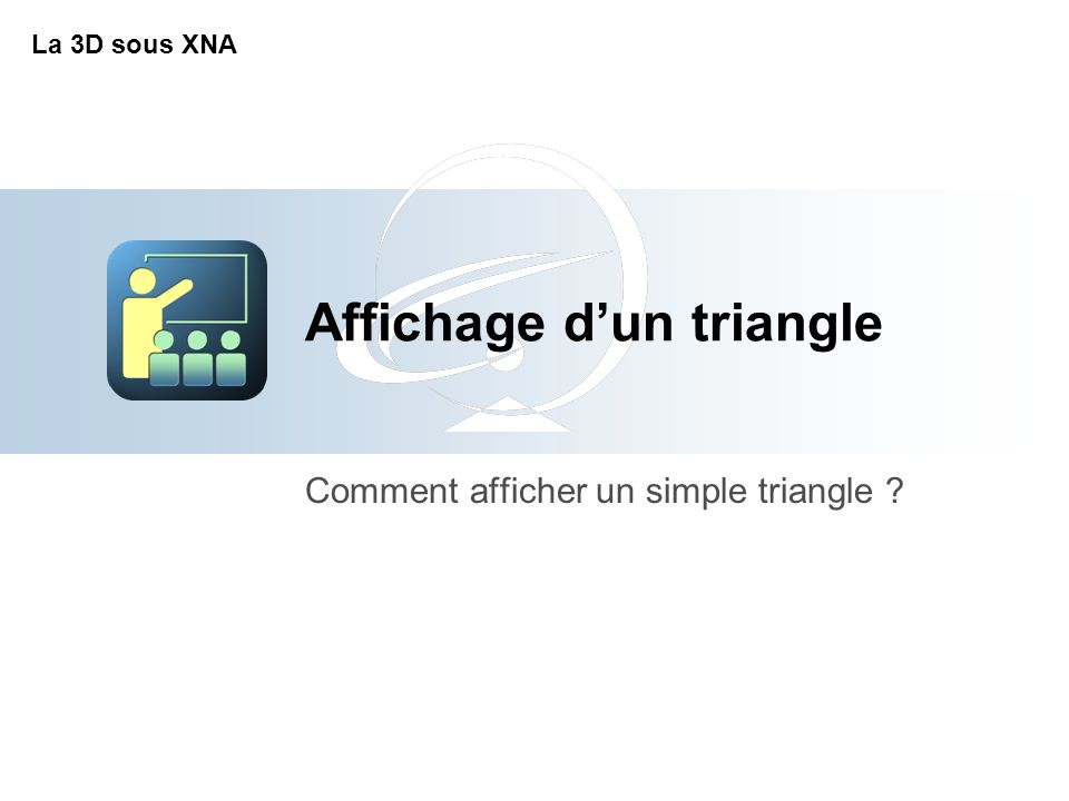 Affichage d'un triangle Comment afficher un simple triangle La 3D sous XNA
