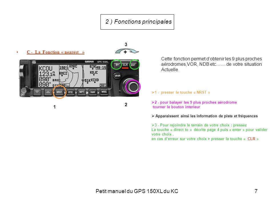 Petit manuel du GPS 150XL du KC7 C - La Fonction « nearest » 2 ) Fonctions principales Cette fonction permet d'obtenir les 9 plus proches aérodromes,V