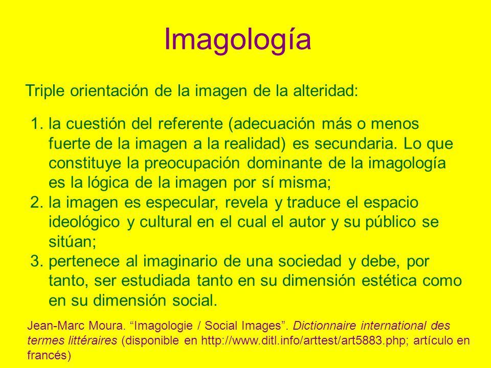 Imagología Triple orientación de la imagen de la alteridad: 1.la cuestión del referente (adecuación más o menos fuerte de la imagen a la realidad) es secundaria.