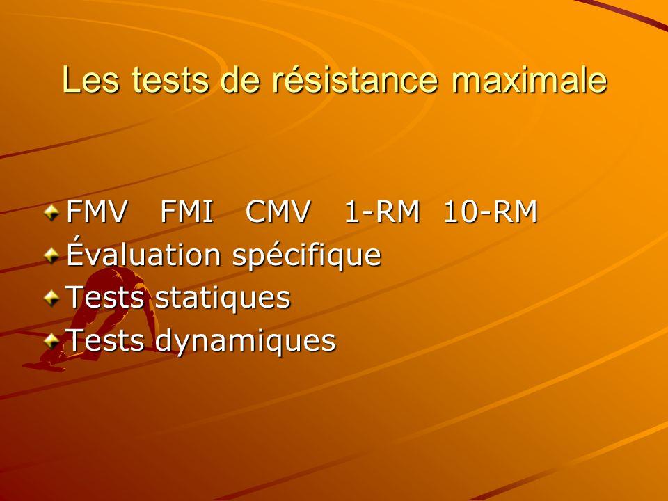 Les tests de résistance maximale FMV FMI CMV 1-RM 10-RM Évaluation spécifique Tests statiques Tests dynamiques