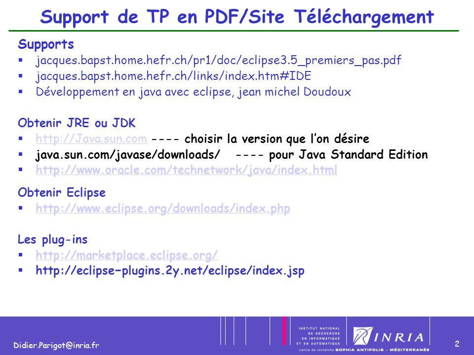 13 Didier.Parigot@inria.fr Plate-forme Eclipse : Architecture Plug-ins Eclipse= Runtime + Plug-ins SWT SWT est une bibliothèque qui sert à construire des interfaces graphiques en Java, au même titre que les bibliothèques AWT et Swing.SWT est une bibliothèque qui sert à construire des interfaces graphiques en Java, au même titre que les bibliothèques AWT et Swing.