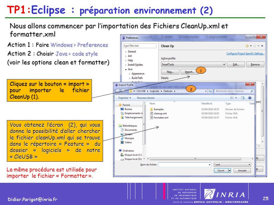 25 Didier.Parigot@inria.fr TP1:Eclipse : préparation environnement (2) Nous allons commencer par l'importation des Fichiers CleanUp.xml et formatter.x