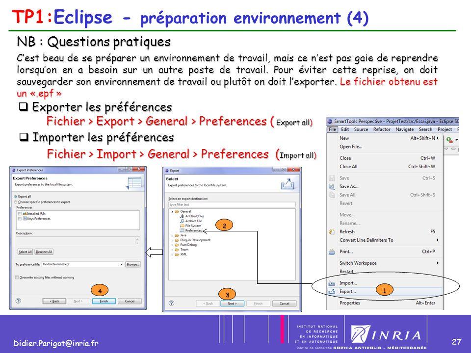 27 Didier.Parigot@inria.fr TP1:Eclipse - préparation environnement (4) NB : Questions pratiques C'est beau de se préparer un environnement de travail,
