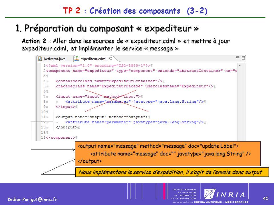 40 Didier.Parigot@inria.fr TP 2 : Création des composants (3-2) 1. Préparation du composant « expediteur » Action 2 : Aller dans les sources de « expe