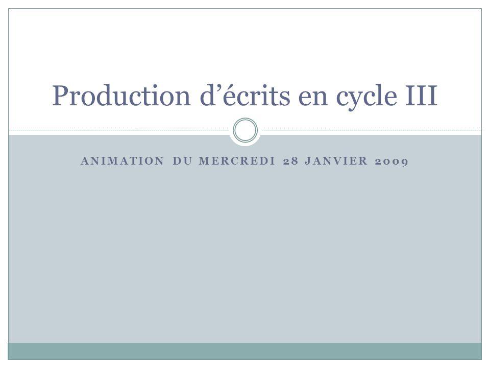 ANIMATION DU MERCREDI 28 JANVIER 2009 Production d'écrits en cycle III