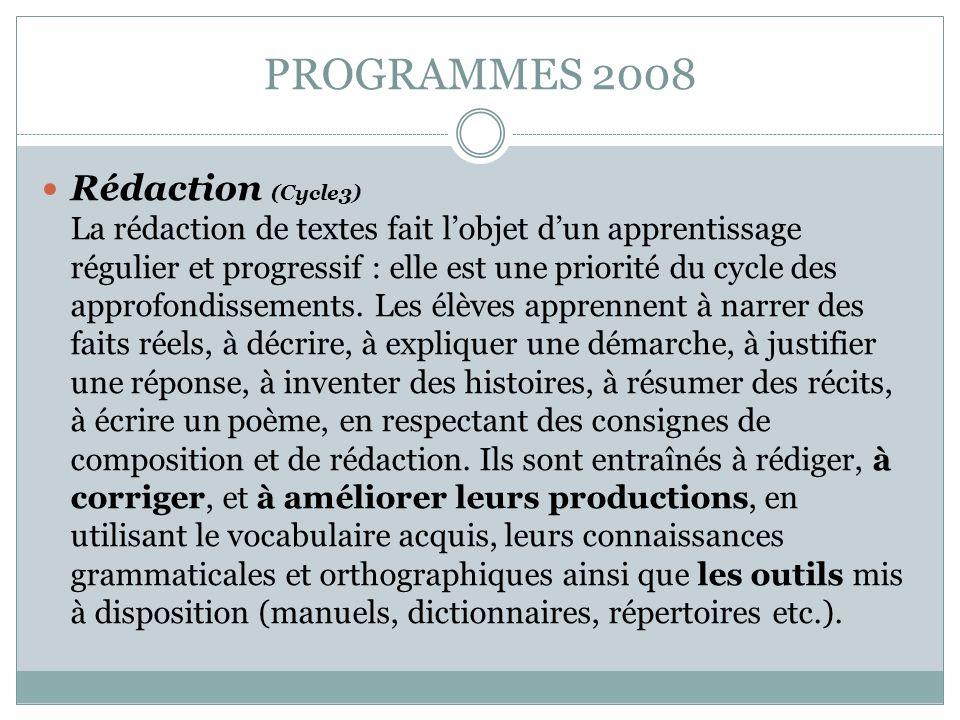 PROGRAMMES 2008 Rédaction (Cycle3) La rédaction de textes fait l'objet d'un apprentissage régulier et progressif : elle est une priorité du cycle des approfondissements.