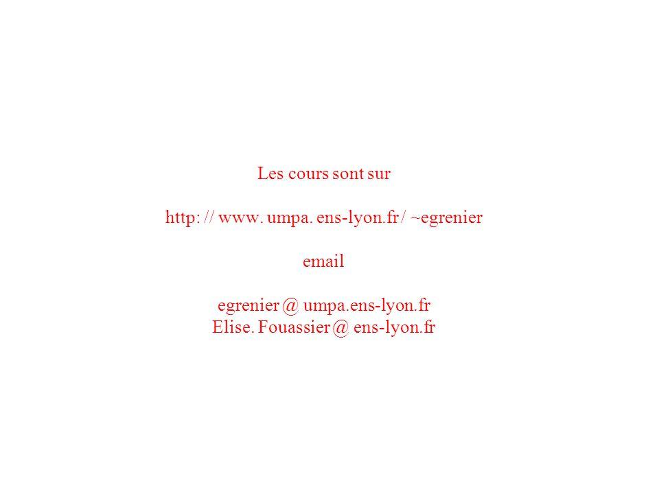 Les cours sont sur http: // www. umpa. ens-lyon.fr / ~egrenier email egrenier @ umpa.ens-lyon.fr Elise. Fouassier @ ens-lyon.fr