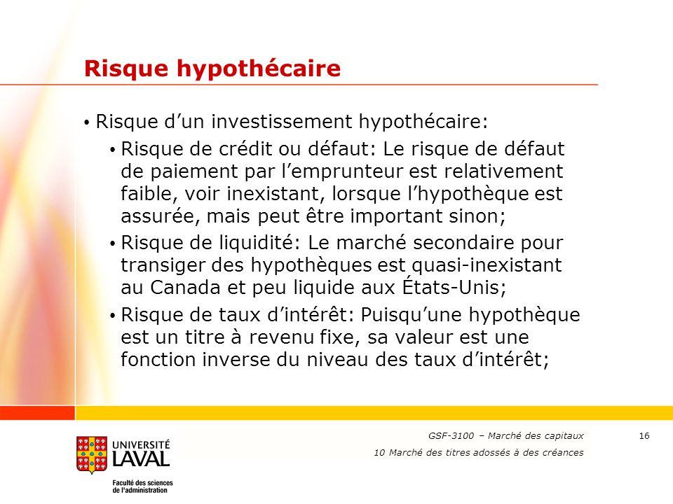 www.ulaval.ca 16 Risque hypothécaire Risque d'un investissement hypothécaire: Risque de crédit ou défaut: Le risque de défaut de paiement par l'emprun