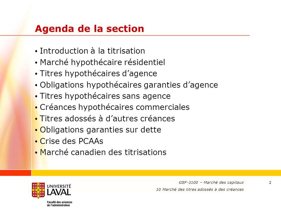 www.ulaval.ca 2 Agenda de la section Introduction à la titrisation Marché hypothécaire résidentiel Titres hypothécaires d'agence Obligations hypothéca