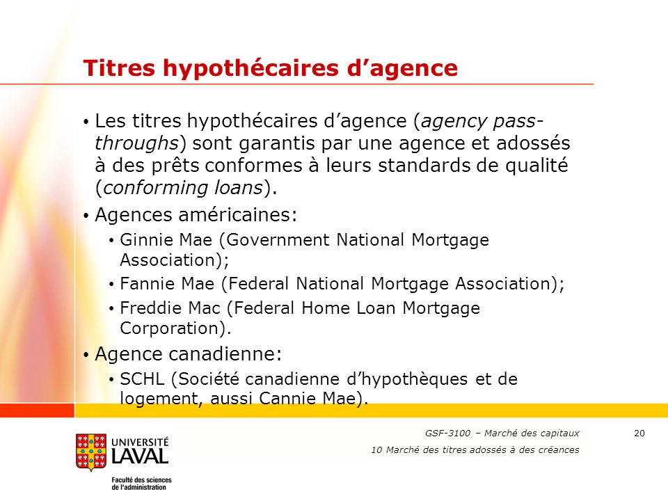 www.ulaval.ca 20 Titres hypothécaires d'agence Les titres hypothécaires d'agence (agency pass- throughs) sont garantis par une agence et adossés à des