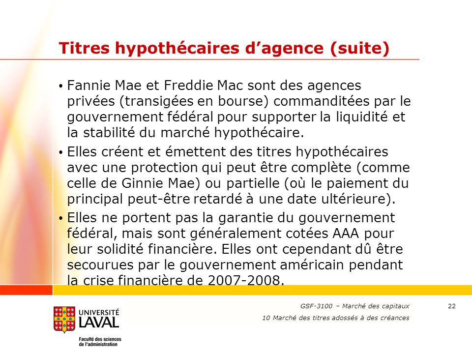www.ulaval.ca 22 Titres hypothécaires d'agence (suite) Fannie Mae et Freddie Mac sont des agences privées (transigées en bourse) commanditées par le g