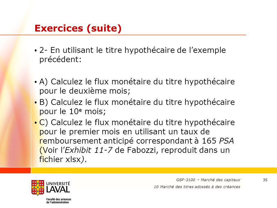 www.ulaval.ca 35 Exercices (suite) 2- En utilisant le titre hypothécaire de l'exemple précédent: A) Calculez le flux monétaire du titre hypothécaire p
