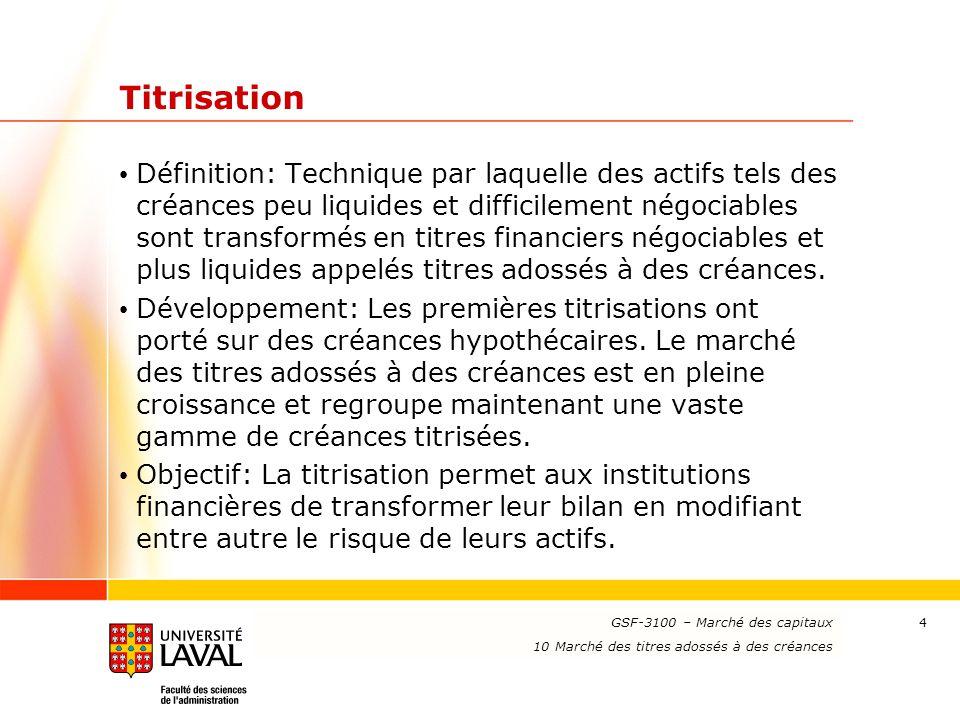 www.ulaval.ca 4 Titrisation Définition: Technique par laquelle des actifs tels des créances peu liquides et difficilement négociables sont transformés