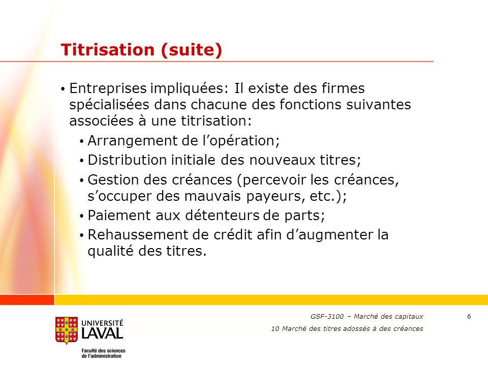 www.ulaval.ca 6 Titrisation (suite) Entreprises impliquées: Il existe des firmes spécialisées dans chacune des fonctions suivantes associées à une tit