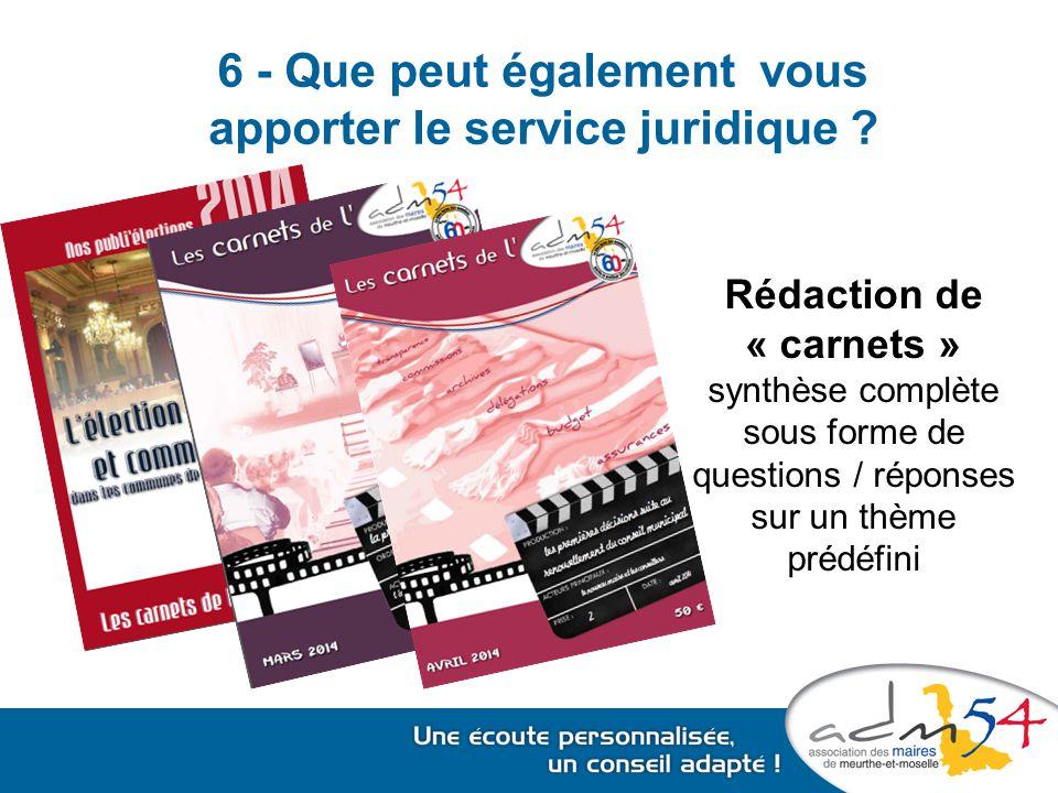 6 - Que peut également vous apporter le service juridique ? Rédaction de « carnets » synthèse complète sous forme de questions / réponses sur un thème