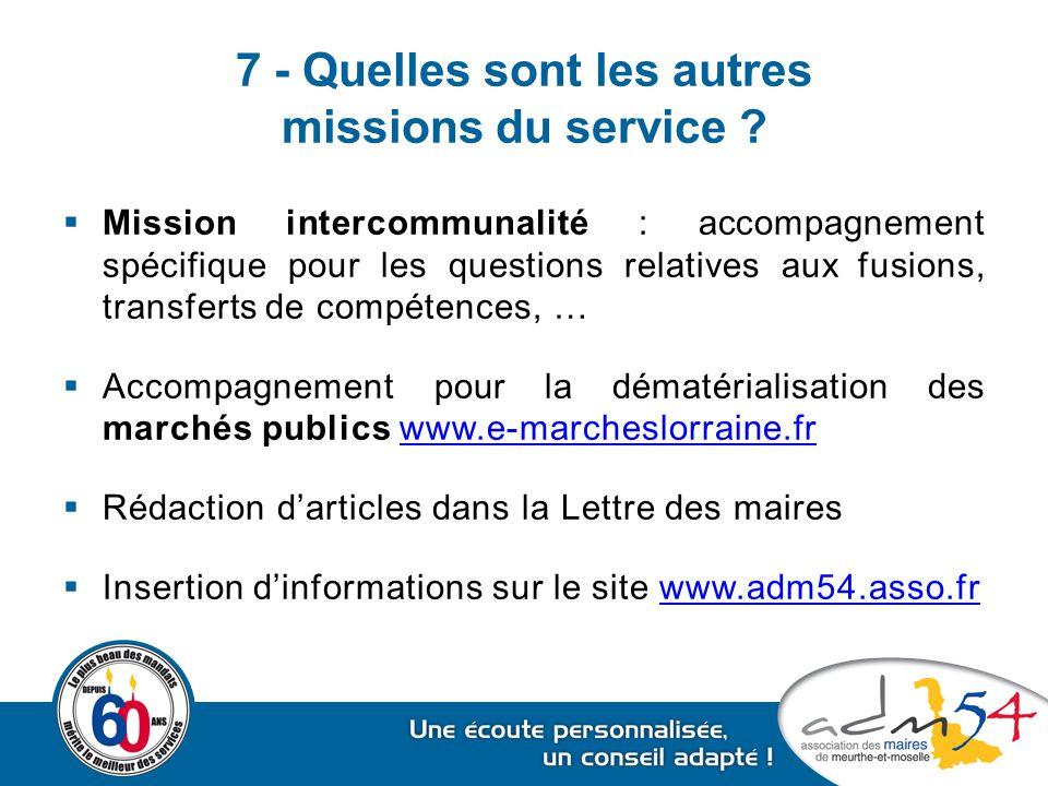 7 - Quelles sont les autres missions du service ?  Mission intercommunalité : accompagnement spécifique pour les questions relatives aux fusions, tra
