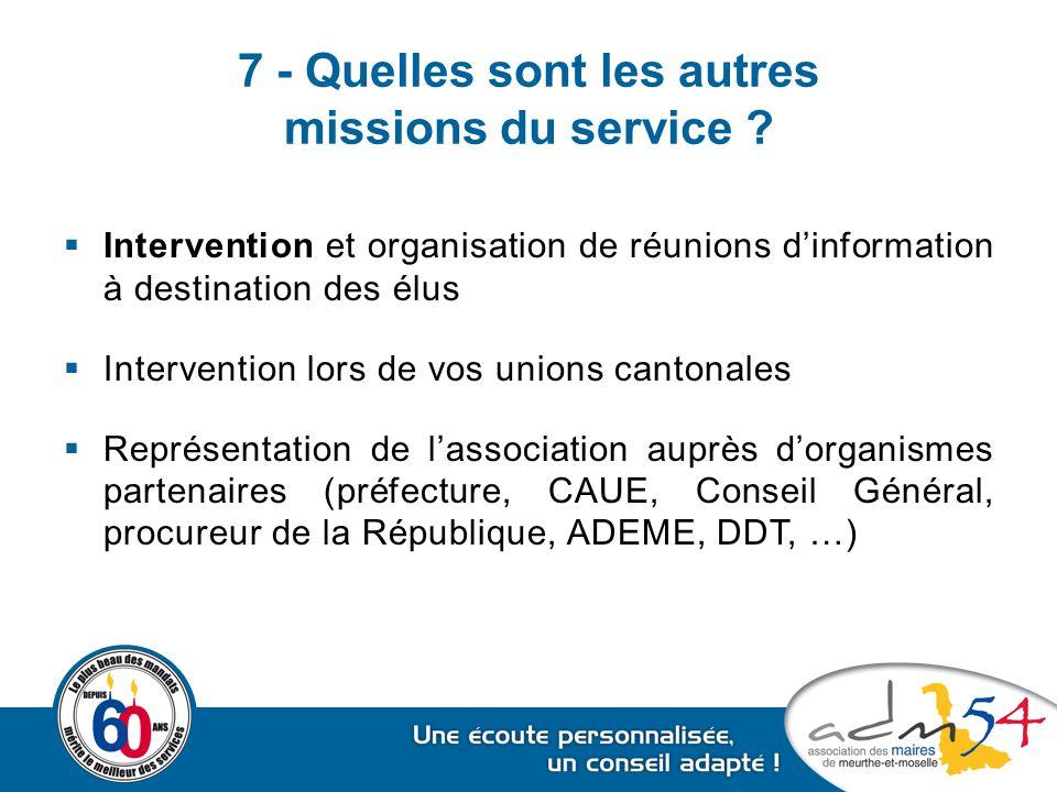 7 - Quelles sont les autres missions du service ?  Intervention et organisation de réunions d'information à destination des élus  Intervention lors
