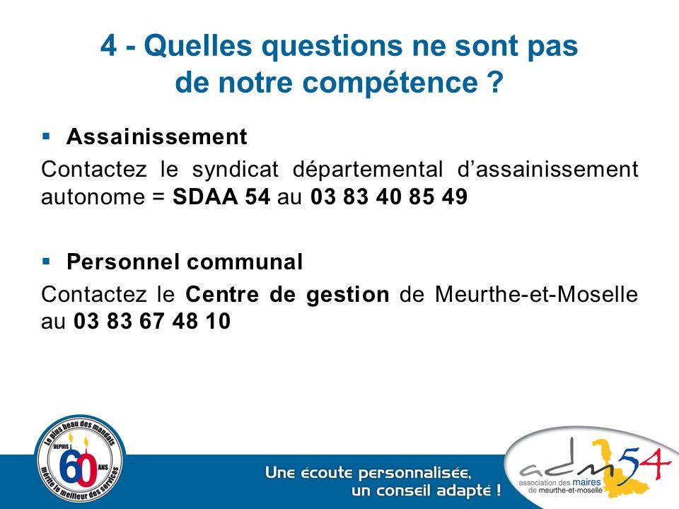 4 - Quelles questions ne sont pas de notre compétence ?  Assainissement Contactez le syndicat départemental d'assainissement autonome = SDAA 54 au 03