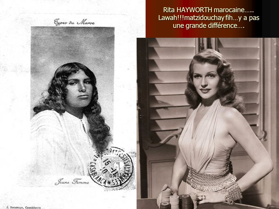 Rita HAYWORTH marocaine….. Lawah!!!matzidouchay fih…y a pas une grande différence….