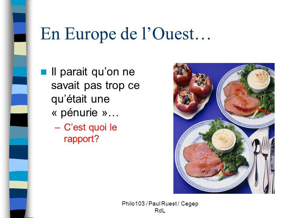 Philo103 / Paul Ruest / Cegep RdL En Europe de l'Ouest… Il parait qu'on ne savait pas trop ce qu'était une « pénurie »… –C'est quoi le rapport?