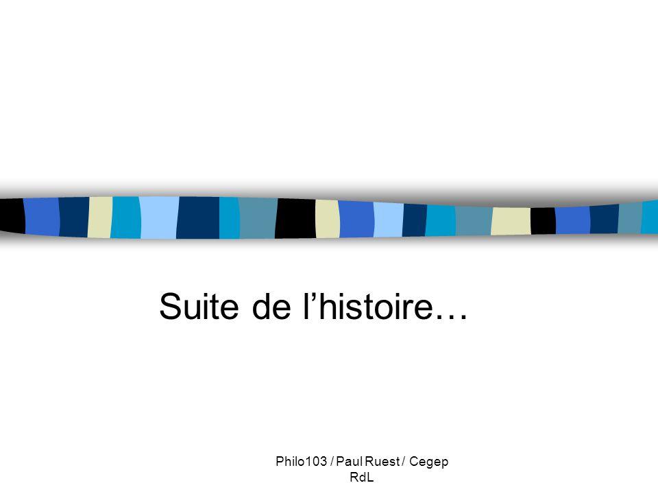 Philo103 / Paul Ruest / Cegep RdL Suite de l'histoire…