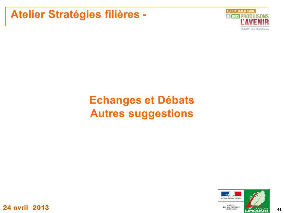 24 avril 2013 41 Atelier Stratégies filières - 41 Echanges et Débats Autres suggestions