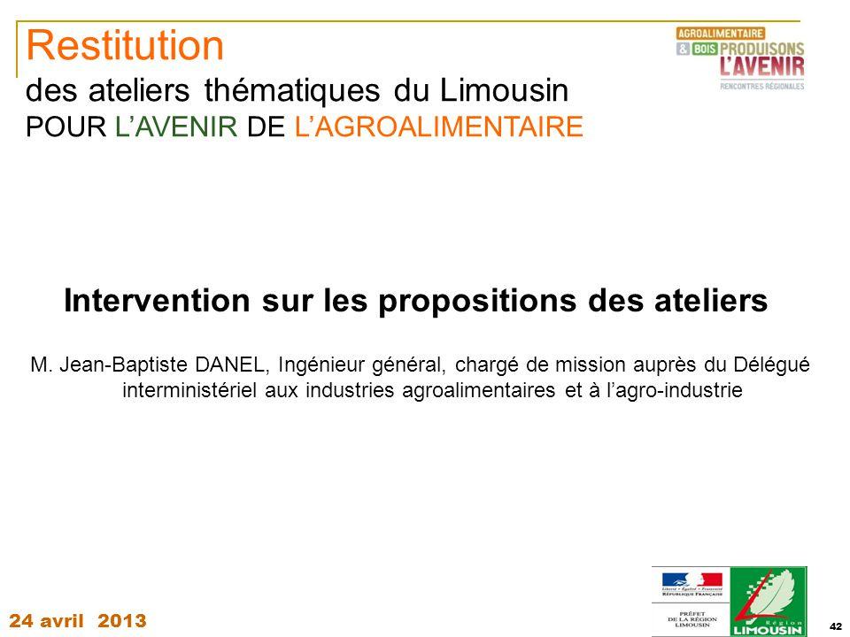 24 avril 2013 42 Intervention sur les propositions des ateliers M. Jean-Baptiste DANEL, Ingénieur général, chargé de mission auprès du Délégué intermi