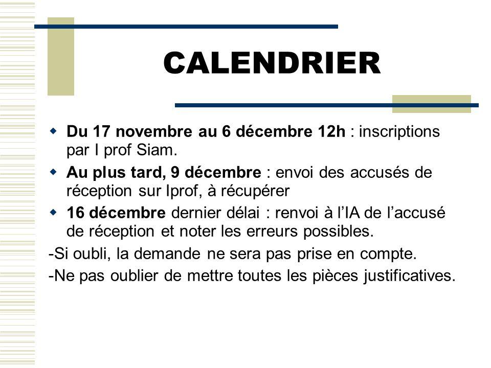 CALENDRIER  Du 17 novembre au 6 décembre 12h : inscriptions par I prof Siam.  Au plus tard, 9 décembre : envoi des accusés de réception sur Iprof, à