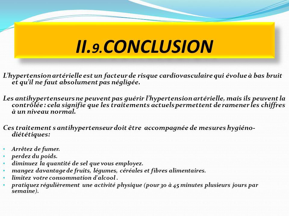 II. 9. CONCLUSION L'hypertension artérielle est un facteur de risque cardiovasculaire qui évolue à bas bruit et qu'il ne faut absolument pas négligée.