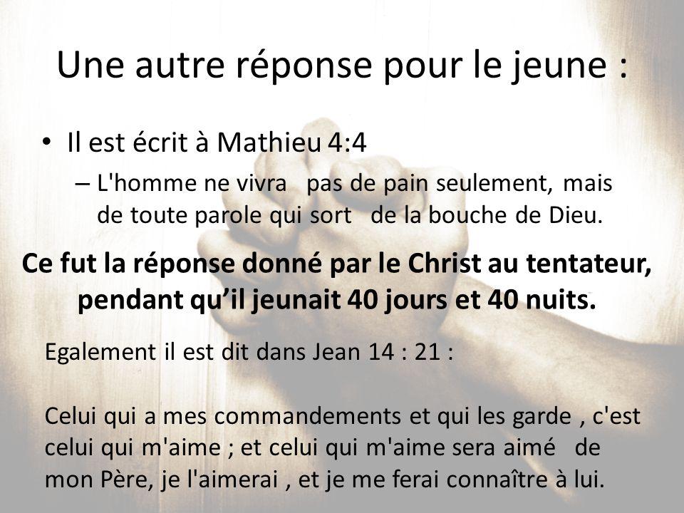 Une autre réponse pour le jeune : Il est écrit à Mathieu 4:4 – L'homme ne vivra pas de pain seulement, mais de toute parole qui sort de la bouche de D