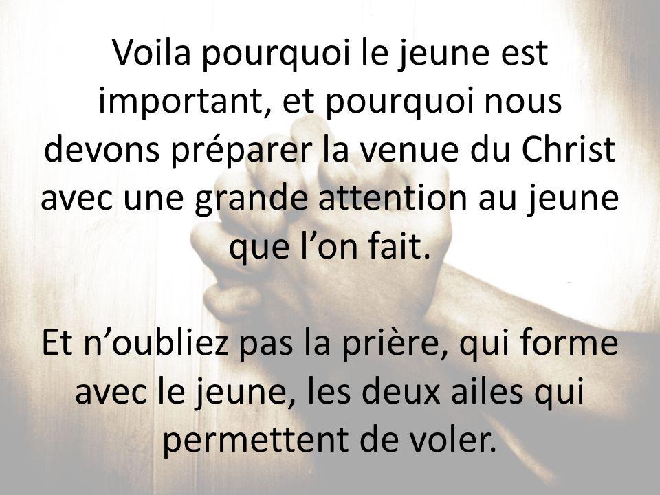 Voila pourquoi le jeune est important, et pourquoi nous devons préparer la venue du Christ avec une grande attention au jeune que l'on fait. Et n'oubl