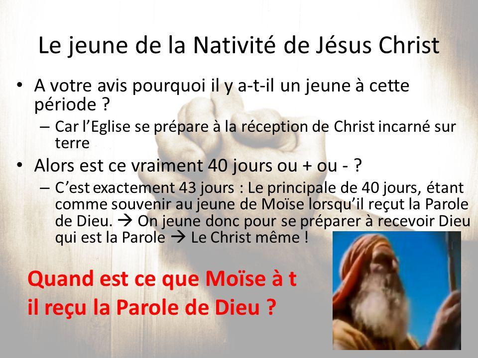 L église a arrangé les jeûnes selon ce qui est dit dans la bible Le petit jeûne (le jeûne de la nativité) est compté sur jean 1:17 où il est dit « Car la loi a été donnée par moïse, la grâce et la vérité sont venues par Jésus-Christ.