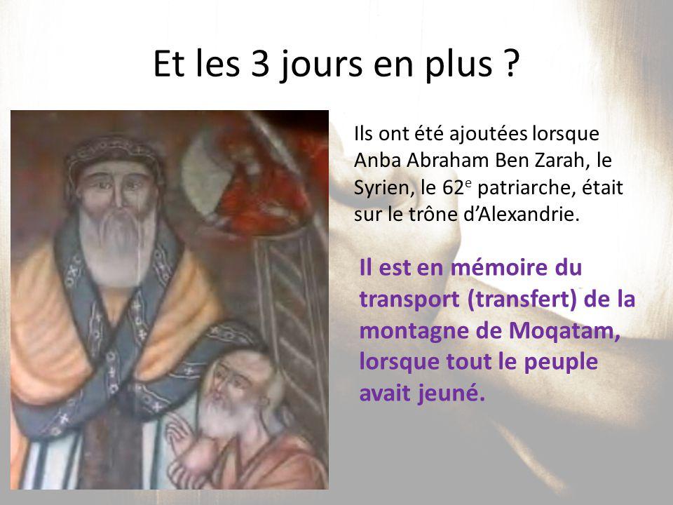 Et les 3 jours en plus ? Ils ont été ajoutées lorsque Anba Abraham Ben Zarah, le Syrien, le 62 e patriarche, était sur le trône d'Alexandrie. Il est e