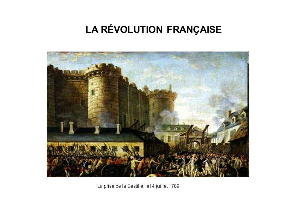 LA RÉVOLUTION FRANÇAISE La prise de la Bastille, le14 juillet 1789