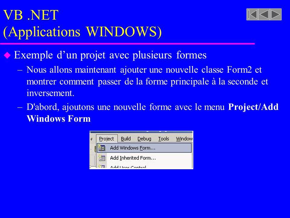 VB.NET (Applications WINDOWS) u Exemple d'un projet avec plusieurs formes –Nous allons maintenant ajouter une nouvelle classe Form2 et montrer comment passer de la forme principale à la seconde et inversement.