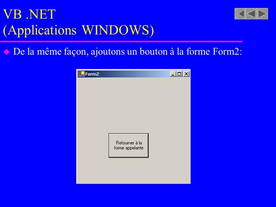 VB.NET (Applications WINDOWS) u De la même façon, ajoutons un bouton à la forme Form2:
