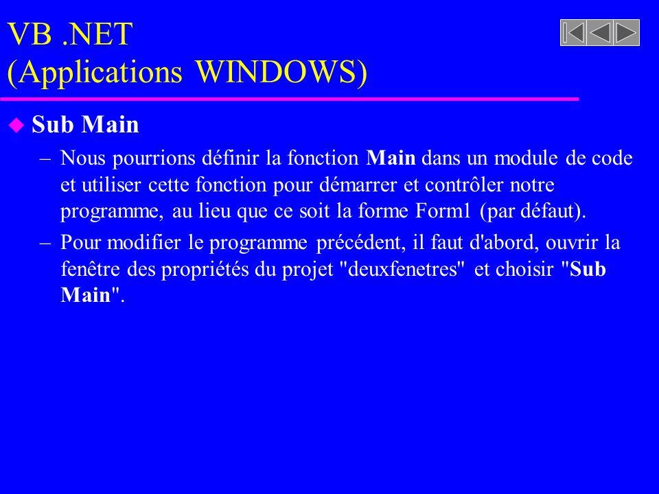 VB.NET (Applications WINDOWS) u Sub Main –Nous pourrions définir la fonction Main dans un module de code et utiliser cette fonction pour démarrer et contrôler notre programme, au lieu que ce soit la forme Form1 (par défaut).