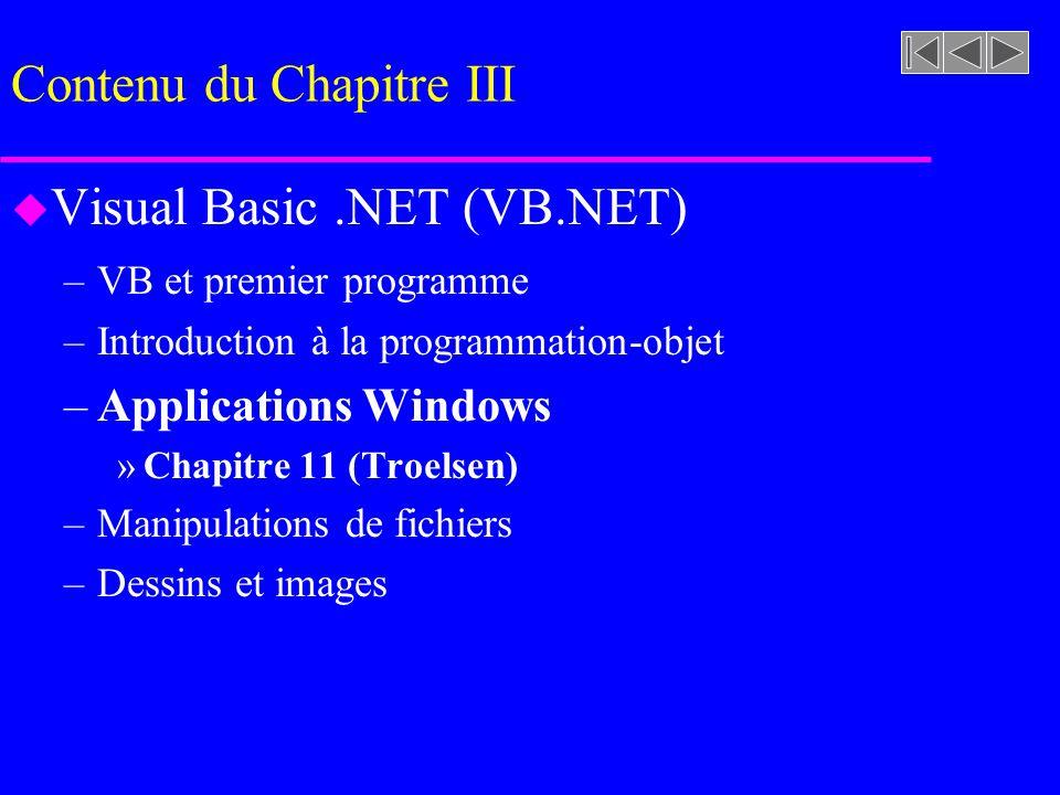 Contenu du Chapitre III u Visual Basic.NET (VB.NET) –VB et premier programme –Introduction à la programmation-objet –Applications Windows »Chapitre 11 (Troelsen) –Manipulations de fichiers –Dessins et images