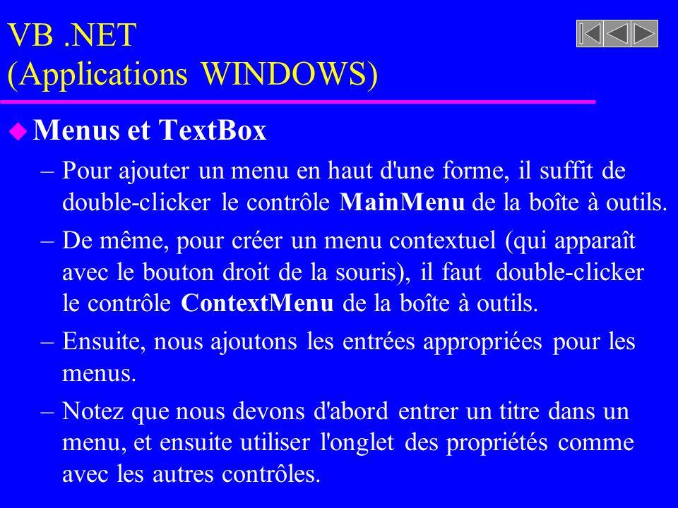 VB.NET (Applications WINDOWS) u Menus et TextBox –Pour ajouter un menu en haut d une forme, il suffit de double-clicker le contrôle MainMenu de la boîte à outils.