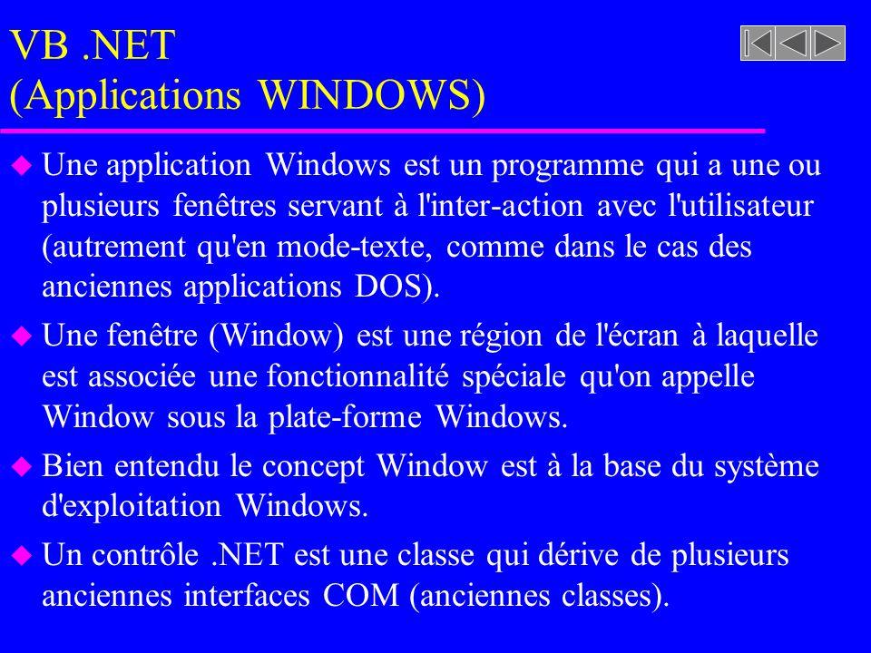 VB.NET (Applications WINDOWS) u Une application Windows est un programme qui a une ou plusieurs fenêtres servant à l inter-action avec l utilisateur (autrement qu en mode-texte, comme dans le cas des anciennes applications DOS).