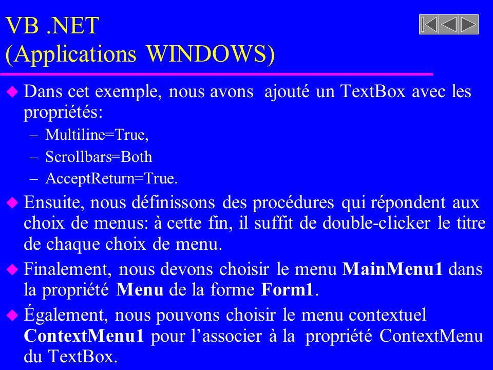 VB.NET (Applications WINDOWS) u Dans cet exemple, nous avons ajouté un TextBox avec les propriétés: –Multiline=True, –Scrollbars=Both –AcceptReturn=True.